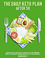 The Daily Keto Plan After 50: Discover The Keto Diet with a 28 Day Diet Plan for Permanent Weight Loss and Reset Metabolism with Easy-to-Follow Recipes. - June 2021 Edition -