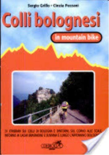 Colli bolognesi in MTB. 30 itinerari sui colli di Bologna e dintorni. Sul Corno alle Scale, intorno ai laghi di Brasimone e Suviana...