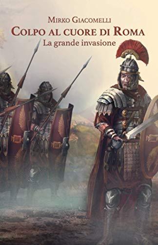 Colpo al cuore di Roma: La grande Invasione