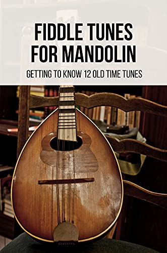 Fiddle Tunes For Mandolin: Getting To Know 12 Old Time Tunes: Easy Old Time Fiddle Tunes (English Edition)