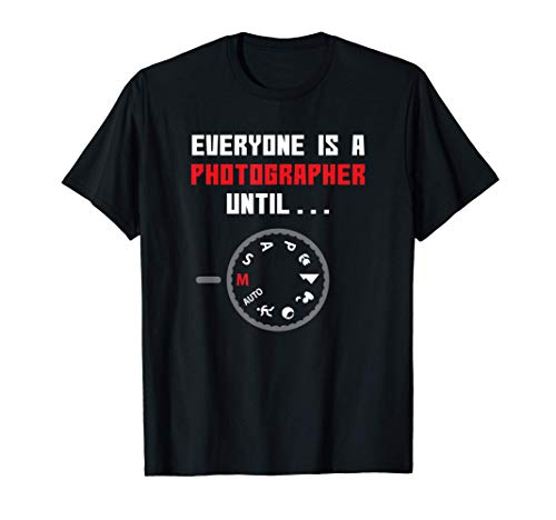 Everyone is a Photographer Until Funny Photography Gift T-Shirt