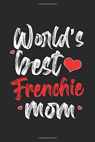 World's Best Frenchie Mom Unique Gifts For French Bulldog Moms: College Ruled 6x9 100 Pages Notebook