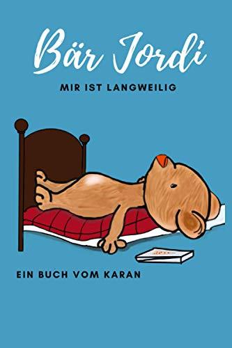 Bär Jordi - Mir ist langweilig: Die Reise eines Bären zu sich selbst