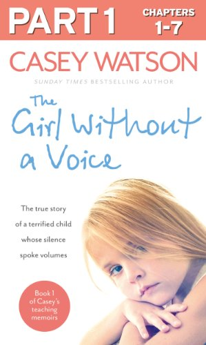 Download The Girl Without a Voice: Part 1 of 3: The true story of a terrified child whose silence spoke volumes (English Edition) B00HC1OL00