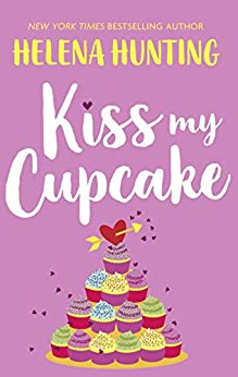 Kiss My Cupcake: a delicious romcom from the bestselling author of Meet Cute by [Helena Hunting]