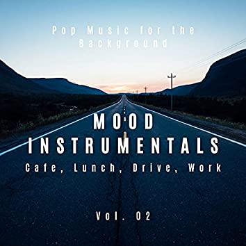 Mood Instrumentals: Pop Music For The Background - Cafe, Lunch, Drive, Work, Vol. 02