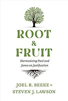 Root & Fruit: Harmonizing Paul and James on Justfication by [Joel R. Beeke, Steven J. Lawson]