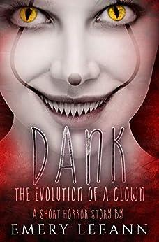 Dank: The Evolution Of A Clown by [Emery LeeAnn, Just Write. Creations, Mitch Workman]