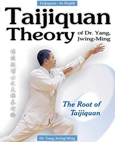 Taijiquan Theory of Dr. Yang, Jwing-Ming: The Root of Taijiquan