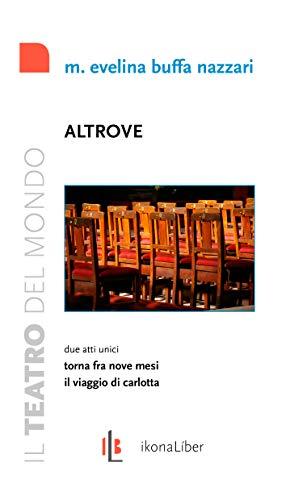 Altrove: Due atti unici: Torna fra nove mesi e Il viaggio di Carlotta. (Il teatro del mondo) (Italian Edition)