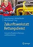 Zukunftswerkstatt Rettungsdienst: Innovative Projekte im Rettungs- und Notarztwesen - Agnes Neumayr