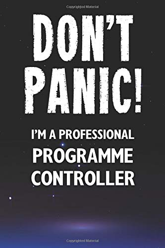 Don't Panic! I'm A Professional Programme Controller: Customized 100 Page Lined Notebook Journal Gift For A Busy Programme Controller: Far Better Than A Throw Away Greeting Card.