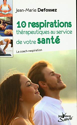 10 respiration thérapeutiques au service de votre santé: La coach-respiration
