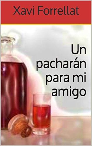 Un pacharán para mi amigo (Spanish Edition)