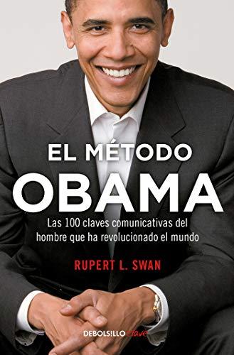 El Método Obama: Las 100 Claves Comunicativas del Hombre Que Han Revolucionado el Mundo