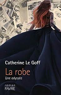 La robe : Une odyssée par Catherine Le goff
