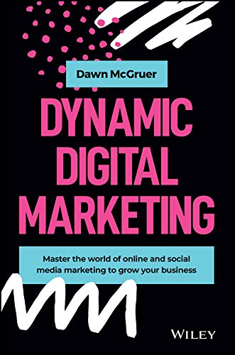 Compare Textbook Prices for Dynamic Digital Marketing: Master the World of Online and Social Media Marketing to Grow Your Business 1 Edition ISBN 9781119635888 by McGruer, Dawn