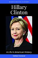 Hillary Clinton: A Life in American History (Women Making History)