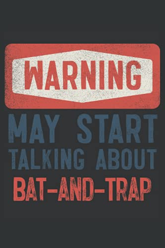 Warning! May Start Talking About Bat-and-Trap: Cool Perfect Gift Idea for a Active Games Lover ~ Small Lined Notebook (6'' X 9')