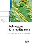 Architectures de la matière molle - Des films de savons aux membranes biologiques
