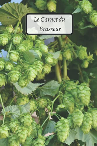 Le Carnet du Brasseur: Carnet pour brasseurs et brasserie | Bières Artisanales | Bières maison | Carnet de Recettes de Bières | Le Carnet du Brasseur à compléter