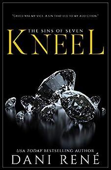 Kneel (Sins of Seven Book 1) by [Dani René]