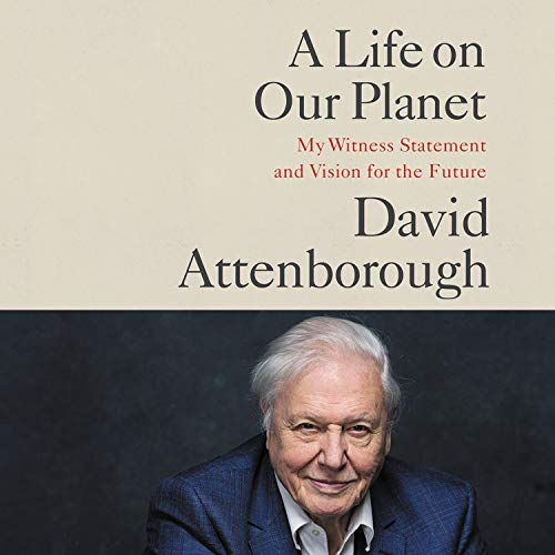 A Life on Our Planet Audiobook By Sir David Attenborough,                                                                                        Jonnie Hughes cover art
