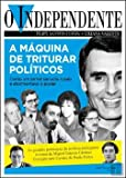 O Independente A Máquina de Triturar Políticos