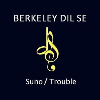 Suno / Trouble