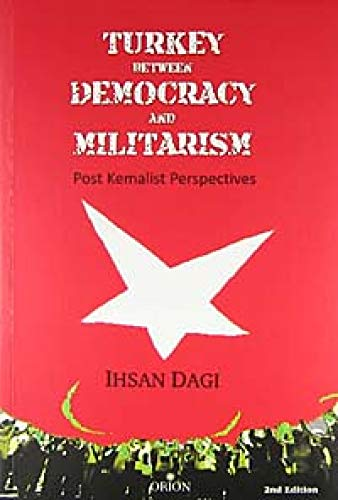 Turkey Between Democracy and Militarism (Post Kemalist Perspectives)