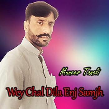 Wey Chal Dila Enj Samjh
