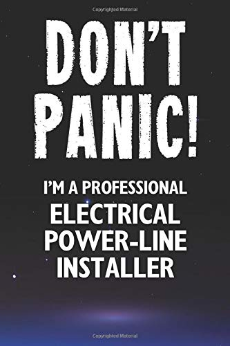 Don\'t Panic! I\'m A Professional Electrical Power-Line Installer: Customized 100 Page Lined Notebook Journal Gift For A Busy Electrical Power-Line ... : Far Better Than A Throw Away Greeting Card.