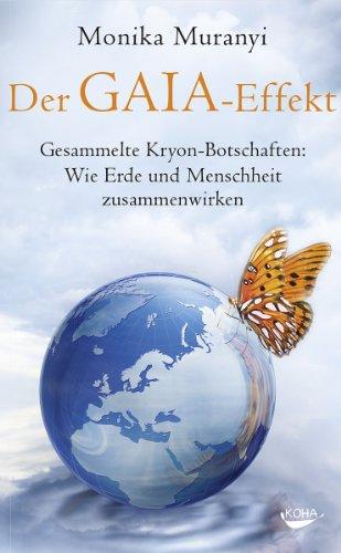 Der Gaia-Effekt: Gesammelte Kryon-Botschaften: wie Erde und Menschheit zusammenwirken