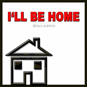 I'll Be Home