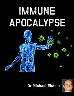 Immune Apocalypse: The Immune system holds the key to our survival by [Dr Michael Elstein]