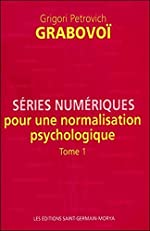 Séries numériques pour une normalisation psychologique - Tome 1 de Grigori Petrovich Grabovoï