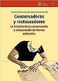 Conservadores y restauradores. La historia de la conservación y restauración de bienes culturales (Biblioteconomía y Administración cultural)