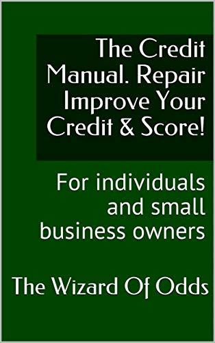 The Credit Manual. Repair  Improve Your Credit & Score!: For individuals and small business owners (English Edition)