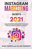 INSTAGRAM MARKETING SECRETS 2021 The ultimate beginners guide to grow your following, become a social media influencer with your personal brand, set a business plan and make more money