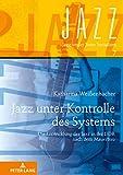 Jazz unter Kontrolle des Systems: Die Entwicklung des Jazz in der DDR nach dem Mauerbau (Jazz under State Socialism, Band 7)