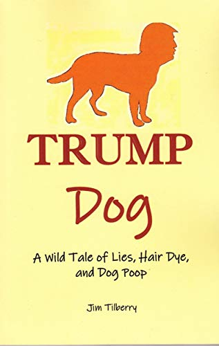 Trump Dog: A Wild Tale of Lies, Hair Dye, and Dog...