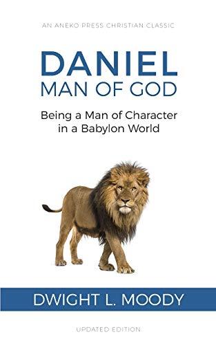 Daniel, Man of God: Being a Man ...