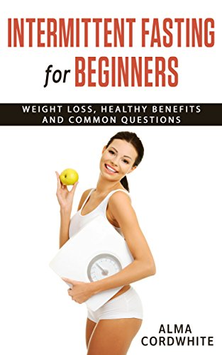 Intermittent Fasting for Beginners: Weight Loss, Healthy Benefits and Common Questions (English Edition)