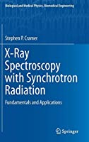 X-Ray Spectroscopy with Synchrotron Radiation: Fundamentals and Applications (Biological and Medical Physics, Biomedical Engineering)