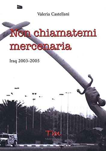 Non chiamatemi mercenaria. Iraq 2003-2005