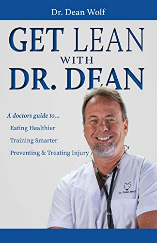 Get Lean with Dr. Dean: A Doctor's Guide to; Eating Healthier, Training Smarter, and Preventing & Treating Injury (English Edition)