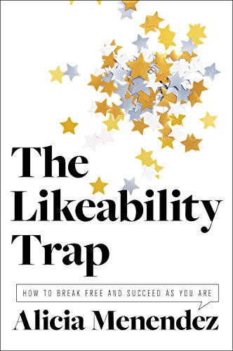 Image of The Likeability Trap: How to Break Free and Succeed as You Are