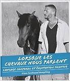 Lorsque les chevaux nous parlent - Langage corporel et équitation positive de Klaus-Ferdinand Hempfling ,Claire Charles (Traduction) ( 8 novembre 2013 ) - Vigot (8 novembre 2013)