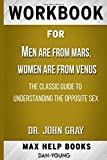 Workbook for Men Are from Mars, Women Are from Venus : The Classic Guide to Understanding the Opposite Sex by Dr. John Gray