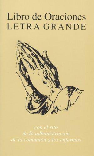 Libro De Oraciones, Letra Grande: Con El Rito De LA Administracion De LA Comunion a Los Engermos